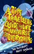 A Time Traveller's Guide to Life, the Universe & Everything