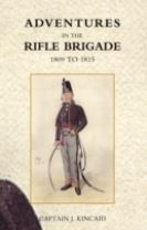 Adventures in the Rifle Brigade, in the Peninsula, France, and the Netherlands from 1809 - 1815