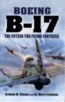 B-17 - The Fifteen Ton Flying Fortress