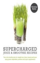 Supercharged Juice and Smoothie Recipes: Lose Weight * Feel Energized * Boost Immunity * Look Amazing