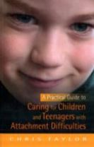A Practical Guide to Caring for Children and Teenagers with Attachment Difficulties