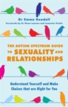 The Autism Spectrum Guide to Sexuality and Relationships
