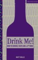 Drink Me! How to Choose, Taste and Enjoy Wine
