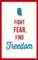 Fight Fear, Find Freedom