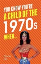 You Know You're a Child of the 1970s When...