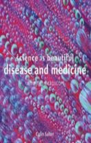 Science is Beautiful: Disease and Medicine