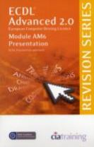 ECDL Advanced Syllabus 2.0 Revision Series Module AM6 Presentation