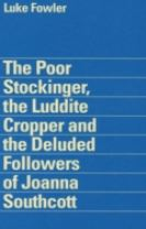 Luke Fowler - the Poor Stockinger, the Luddite Cropper and the Deluded Followers of Joanna Southcott