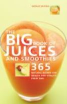 The Big Book of Juices and Smoothies: 365 Natural Blends for Health and Vitality Every Day