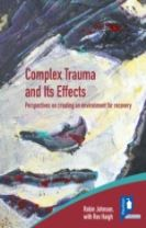 Complex Trauma and Its Effects Perspectives on Creating an Environment for Recovery