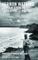 Vernon Watkins on Dylan Thomas and Other Poets and Poetry