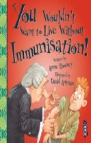 You Wouldn't Want To Live Without Immunisation!