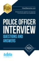 Police Officer Interview Questions and Answers: Sample Interview Questions and Responses to the New Police Core Competencies