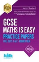 GCSE Maths is Easy: Practice Papers - Higher Tier Sets 1 & 2