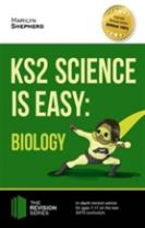 KS2 Science is Easy: Biology. In-Depth Revision Advice for Ages 7-11 on the New Sats Curriculum. Achieve 100%