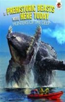 If Prehistoric Beasts Were Here Today: Hunters of the Deep