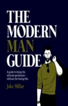 Modern Man Guide: A cheat's guide to being the ultimate gentleman