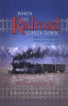 When the Railroad Leaves Town -- Western United States