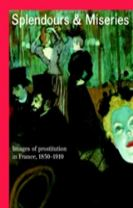 Splendours and Miseries: Images of Prostitution in France, 1850-1