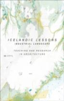 Icelandic Lessons - Industrial Landscape. Teaching and Research in Architecture