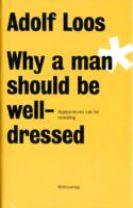 Adolf Loos - Why a Man Should be Well Dressed