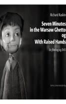 Seven Minutes in the Warsaw Ghetto og With Raised Hands