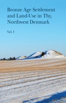 Bronze Age Settlement and Land-Use in Thy, Northwest Denmark