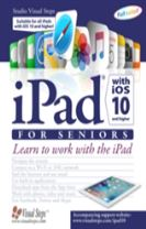 iPad with iOS 10 and Higher for Seniors: Learn to Work with the iPad