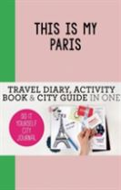 This is my Paris: Travel Diary, Activity Book & City Guide In One