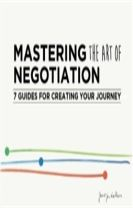 Mastering the Art of Negotiation: Seven Guides for Creating your Journey