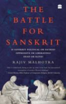 The Battle for Sanskrit: Is Sanskrit Political or Sacred, Oppressive Orliberating, Dead or Alive?