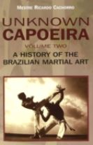 Unknown Capoeira Volume II - A History of the Brazilian Martial Arts