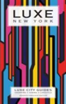 New York Luxe City Guide, 7th Ed.