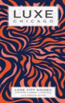 Chicago Luxe City Guide, 6th Edition