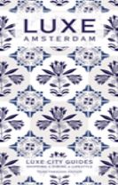 Amsterdam Luxe City Guide, 3rd Edition