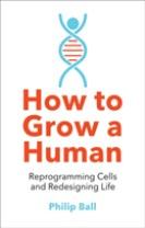 How to Grow a Human : Reprogramming Cells and Redesigning Life