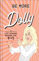 Be More Dolly : Life Lessons Beyond the 9 to 5