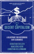 Decent capitalism : a blueprint for reforming our economies