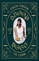From Crook to Cook: Platinum Recipes from The Boss Dogg's Kitchen
