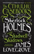 Cthulhu Casebooks - Sherlock Holmes and the Shadwell Shadows