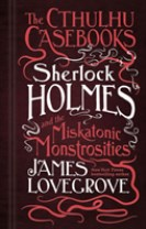 Cthulhu Casebooks - Sherlock Holmes and the Miskatonic Monstrosities