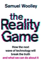 The Reality Game : How the next wave of technology will break the truth -
