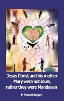 Jesus christ and his mother Mary were not Jews, rather they were Mandaean :