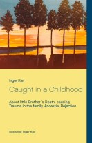 Caught in a Childhood : About death in family, Anorexia and Rejection