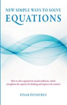 New simple ways to solve equations : how to solve equations by mental arithmetic, which strengthens the capicity för thinking an