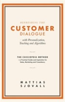 Refreshing the customer dialogue - with personalization, teaching and algorithms : the Cassiopeia method - a practical guide and