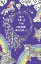 Keep Calm and Colour Unicorns: målarbok