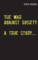 The War Against Society : A true story...