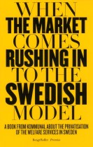When the market comes rushing in to the Swedish model : a book from Kommunal about the privatisation of the welfare services in
