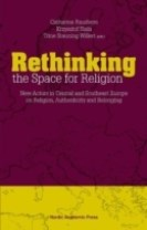 Rethinking the space for religion : new actors in Central and Southeast Europe on religion, authenticity and belonging